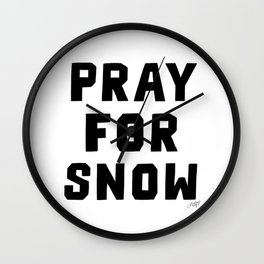 Pray For Snow Wall Clock
