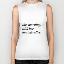 This morning, with her, having coffee. Biker Tank