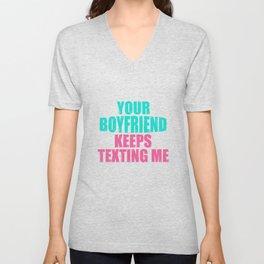 Funny Colorful Your Boyfriend Keeps Texting Me Design Unisex V-Neck