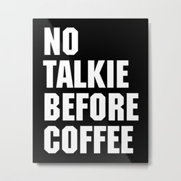 No Talkie Before Coffee Funny Quote Metal Print