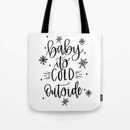 baby it's cold outside II Tote Bag