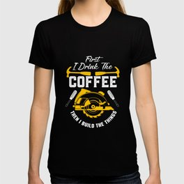 Coffee and Build Things, Woodworker, Woodworking, Handyman T-shirt