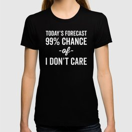 99% Chance Don't Care Funny Quote T-shirt