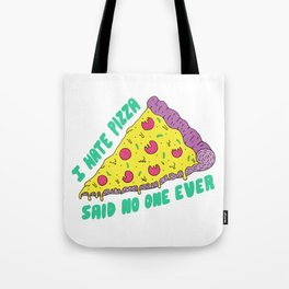 I Hate Pizza Said No One Ever Tote Bag