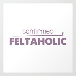 Confirmed Feltaholic - Purple Art Print