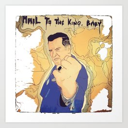 Hail to the King, Baby! Art Print