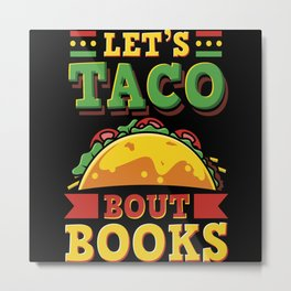 Makes Taco Bout For Books Gift Motif Metal Print