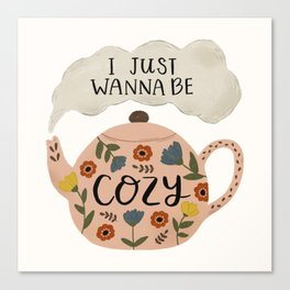 'I Just Wanna Be Cozy' Floral Teapot Canvas Print