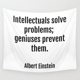 Intellectuals solve problems- geniuses prevent them. Albert Einstein funny quote Wall Tapestry