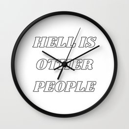 HELL IS OTHER PEOPLE by Jean-Paul Sartre Wall Clock