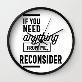 If You Need Anything From Me Reconsider Wall Clock