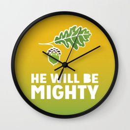 He will be mighty  Wall Clock