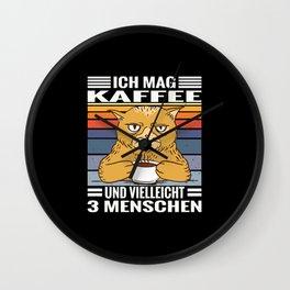 Kaffee Katzen Spruch mag Kaffee und 3 Menschen Wall Clock
