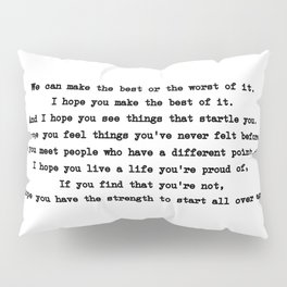 We can make the best or the worst of it. Pillow Sham