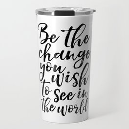 printable art, be the change you wish to see in the world,inspirational quote,typography art Travel Mug