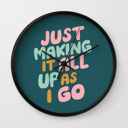 Just Making It All Up As I Go Wall Clock