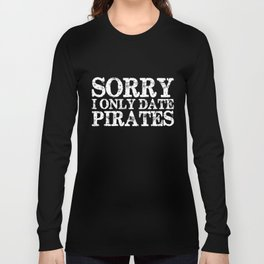 Sorry, I only date pirates! (Inverted) Long Sleeve T-shirt
