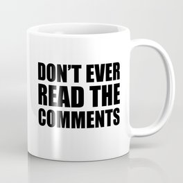 Don't Ever Read The Comments Coffee Mug
