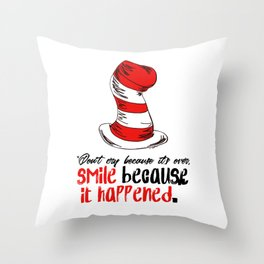 Dr Seuss - Don't cry because it's over, smile because it happened. Throw Pillow