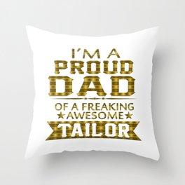 I'M A PROUD TAILOR'S DAD Throw Pillow