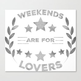 Weekends are for lovers Canvas Print