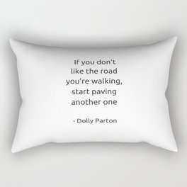 If you do not like the road you are walking start paving another one Rectangular Pillow