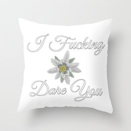 I Fucking Dare You [with Edelweiss] Throw Pillow
