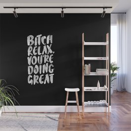 BITCH RELAX YOU'RE DOING GREAT black and white Wall Mural