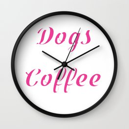 """Great Coffee T-shirt For Caffeine Lovers """"I'm A Dogs And Coffee Kind Of Girl"""" T-shirt Design Morning Wall Clock"""