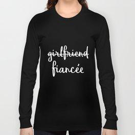 Womens Girlfriend Fiancee Fiance Engagement Party Girlfriend t-shirts Long Sleeve T-shirt