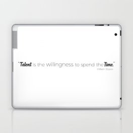 Talent is the Willingness to Spend the Time Laptop & iPad Skin