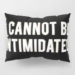 I CANNOT BE INTIMIDATED Pillow Sham