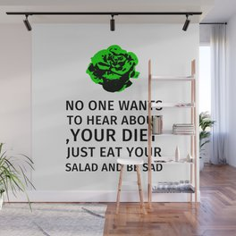 No one wants to hear about your diet. Just eat your salad and be sad. Wall Mural