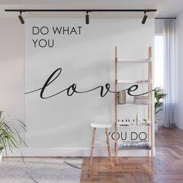 Do What Yo Love - Love What You Do Wall Mural