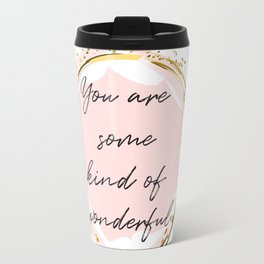 You are some kind of beautiful!  Concept quotes Travel Mug