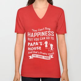 You Cant Buy Happiness But You Can Go To Papa House And That Pretty Much The Same Thing TShirt Unisex V-Neck