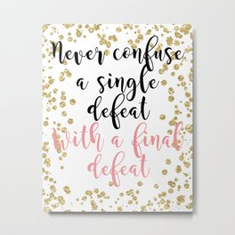 Never confuse a single defeat with a final defeat Metal Print