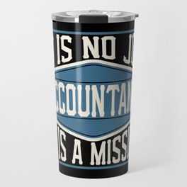 Accountant  - It Is No Job, It Is A Mission Travel Mug