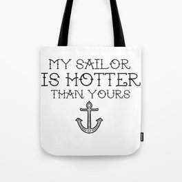 My sailor is hotter than yours Tote Bag