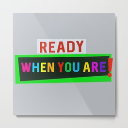 Ready When You Are! Metal Print