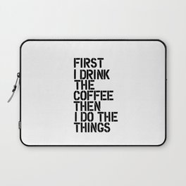First I Drink the Coffee Then I Do the Things black and white typography poster home wall decor Laptop Sleeve