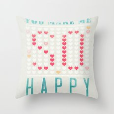 YOU MAKE ME SO HAPPY Throw Pillow