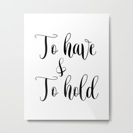 To HAVE and to HOLD // black and white printable // printable wall decor Metal Print