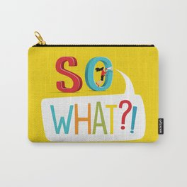 So What? Carry-All Pouch