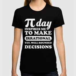 Pi Day Inspires Me To Make Irrational Decisions Math graphic T-shirt