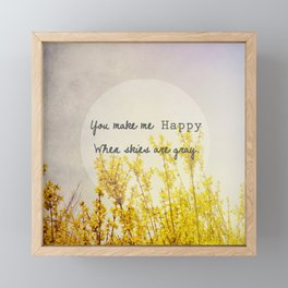 You Make Me Happy When Skies Are Gray Framed Mini Art Print