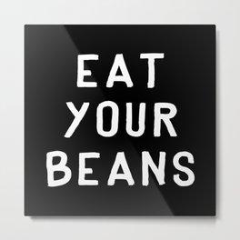 Eat Your Beans - White on Black Metal Print