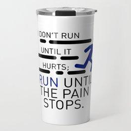 I Run Until The Pain Stops Travel Mug