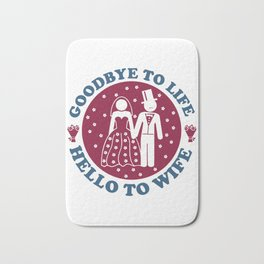 Goodbye To Life Hello To Wife Bath Mat