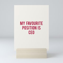 MY FAVOURITE POSITION IS CEO Mini Art Print